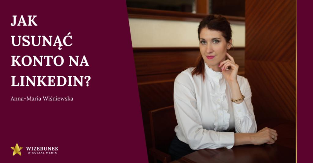 jak usunąć profil na linkedin Anna-Maria Wiśniewska