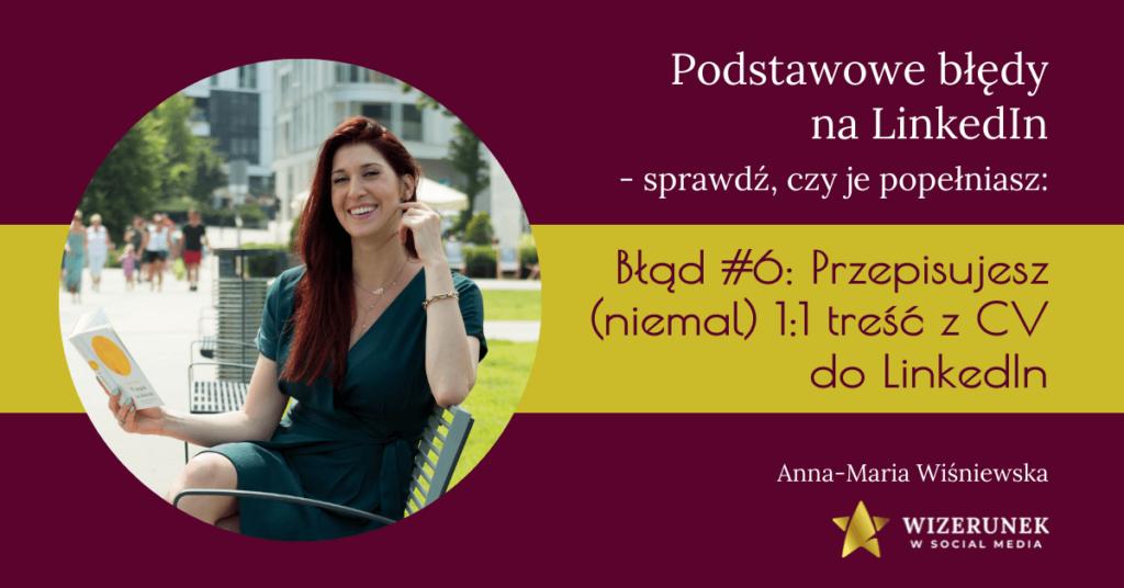 Przepisujesz (niemal) 1:1 treść z CV do LinkedIn Anna Maria Wiśniewska
